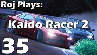 Roj Plays: Kaido Racer 2 - Part 35