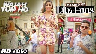 Making Of Dil Ke Paas Song | Wajah Tum Ho | Sana Khan, Sharman, Gurmeet | Vishal Pandya