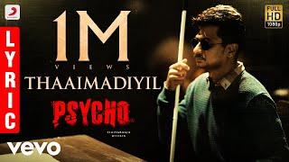 Psycho - Thaaimadiyil Lyric| Udhayanidhi Stalin | Ilayaraja | Mysskin | Kailash Kher