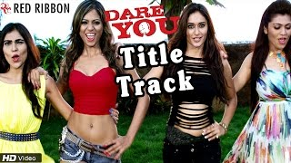 Dare You (Title Track) - Full Video Song | New Hindi Songs 2016 | Latest Bollywood Songs