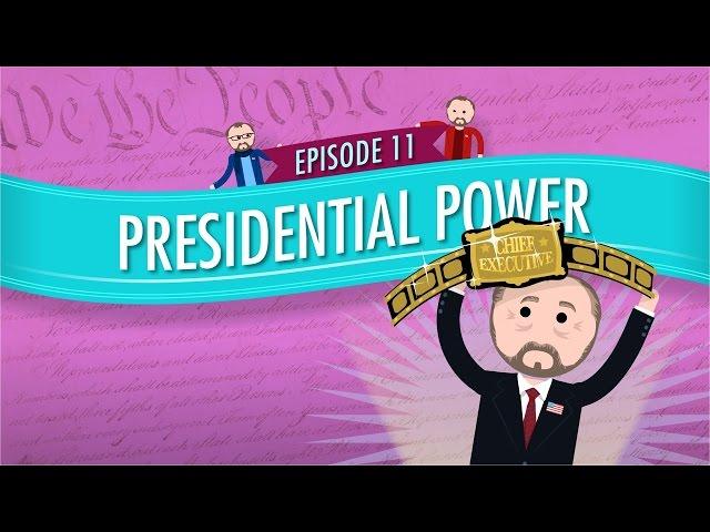 Presidential Power: Crash Course Government and Politics #11