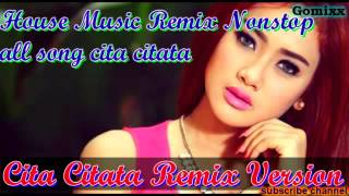 KUMPULAN LAGU CITA CITATA HOUSE MUSIC DJ REMIX NONSTOP BEST OF THE BEST