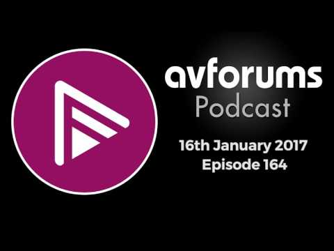 AVForums Podcast: Episode 164 - 16th January 2017