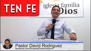 Solo ten Fe y confía en Dios   Pastor David Rodriguez