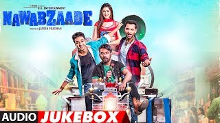 Full Album: NAWABZAADE | Audio Jukebox | Raghav Juyal, Punit J Pathak, Isha Rikhi, Dharmesh