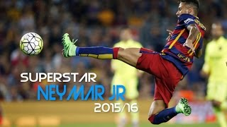 Neymar Jr - Superstar 2015/16 Skills & Goals |HD|