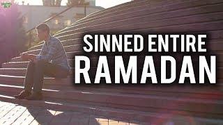 THOSE WHO SINNED THE ENTIRE RAMADAN (Please Watch)