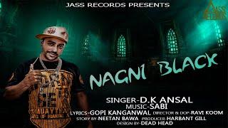 Nagni Black | (Full HD) | D. K Ansal | New Punjabi Songs 2018 | Latest Punjabi Songs 2018