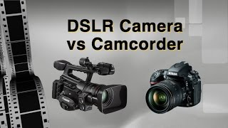 DSLR Video Camera Versus the Camcorder
