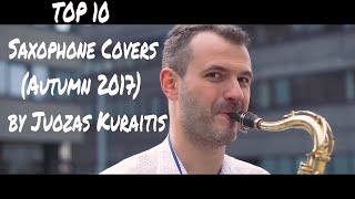 TOP 10 Saxophone Covers of Popular Songs (Autumn 2017) by Juozas Kuraitis