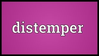 Distemper Meaning