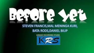 Before Yet - Daniel Bilip ft. Steven Francis_Mal Meninga Kuri & Bata Rods