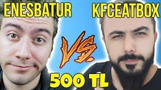ENES BATUR VS KFCEATBOX | 500 TLSİNE 1V1