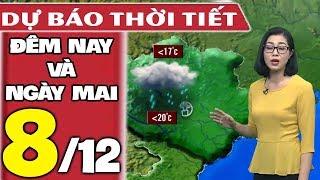 Dự báo thời tiết hôm nay và ngày mai 8/12 | Rét Đậm Rét Hại | Dự báo thời tiết đêm nay mới nhất