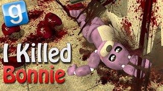Garry's mod I KILLED BONNIE! (Gmod Sandbox w/ Five Nights At Freddy's mod)