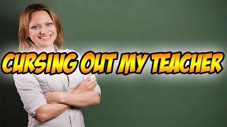 Cursing Out My Teacher