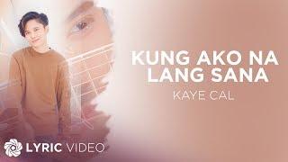 Kaye Cal - Kung Ako Na Lang Sana feat. Maya & Michael Pangilinan (Official Lyric Video)