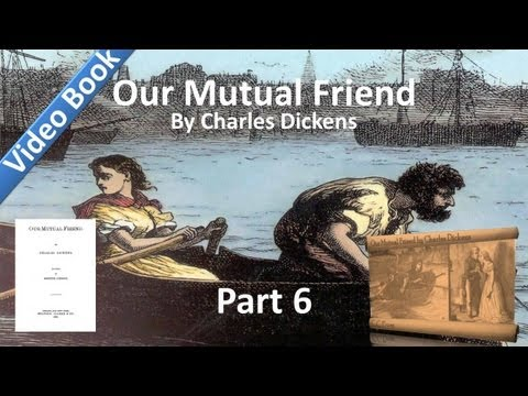 Part 06 - Our Mutual Friend Audiobook by Charles Dickens (Book 2, Chs 5-8)