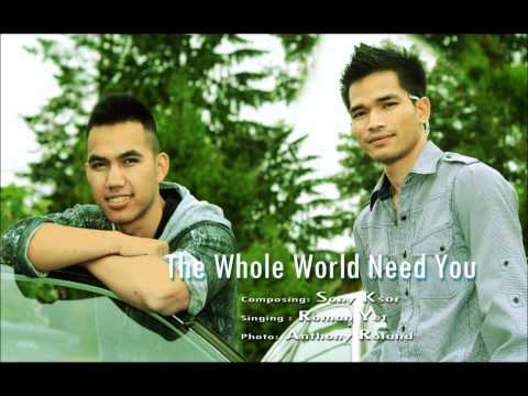 THE WHOLE WORLD NEED YOU - Roman Yet (compose by Sony Ksor) Original