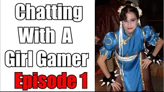 Chatting With A Girl Gamer - Episode 1: Aurora