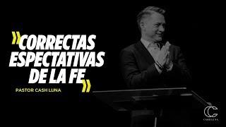 Pastor Cash Luna - Correctas Expectativas De Fe | Casa de Dios