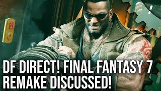 DF Direct! Final Fantasy 7 Remake Discussed + Man of Medan Preview