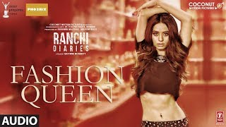 Ranchi Diaries: Fashion Queen Full Audio Song | Soundarya Sharma | Raahi, Nickk
