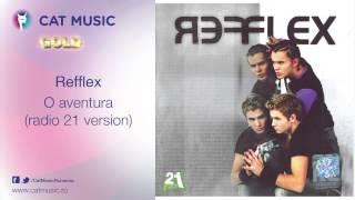 Refflex - O aventura (radio 21 version)