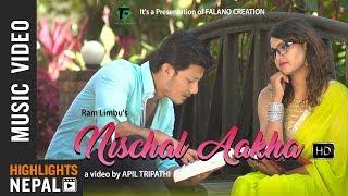 Nischal Aakha by Ram Limbu - New Nepali Love Song 2017/2074 | Nirajan | Melisha