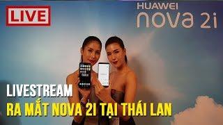 Livestream Sự Kiện Ra Mắt Huawei Nova 2i Tại Thái Lan