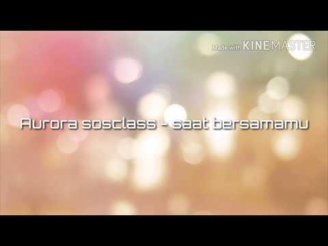 AURORA SOSCLASS - Saat Bersamamu #lirik