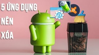 5 ứng dụng phải xóa ngay trên điện thoại Android (5 apps you should remove right now)