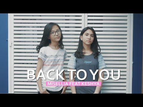 BACK TO YOU  -- Cover by Misellia Ikwan ft. Keshya Valerie