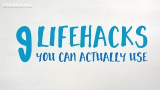 9 Lifehacks You Can Actually Use