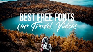 Best Fonts for Travel Videos 2018 | FREE DOWNLOAD