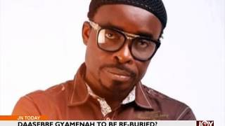 Daasebre Gyamenah to be re-buried - Entertainment Today on Joy News (22-3-17)