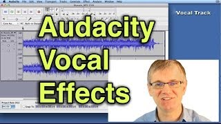 Audacity Tutorial How to Add Vocal Effects to Voice Recording to Sound More Full