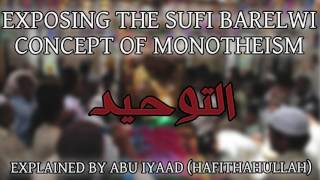 Deconstructing the Sufi Barelvi Understanding of Monotheism (Tawheed)