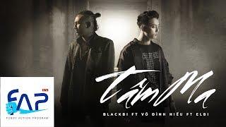 Tâm Ma - Blackbi ft Võ Đình Hiếu ft Elbi [Official MV] || FAPtv