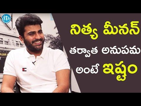 I Like Anupama Parameshwaran Most After Nithya menon - Sharwanand    Talking Movies With iDream