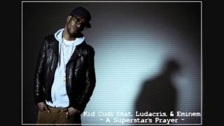 Kid Cudi feat.  Eminem & Ludacris  -  A Superstar's Prayer