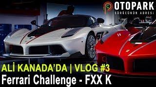 Ali Kanada'da | Ferrari Challenge - FXXK - 812 Superfast - F50  | Vlog #3
