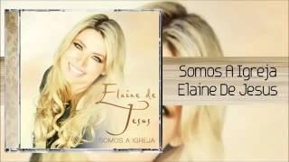 Elaine De Jesus Somos a Igreja  Oficial novo CD 2016