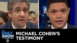 Michael Cohen to Congress: Trump Is a Racist, a Con Man and a Cheat   The Daily Show