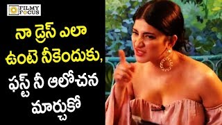 Shruti Haasan Fires on Fan asking to change her Dress Sense | Shruti Haasan Latest Interview