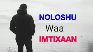 Noloshu Waa imtixaan Duruus media