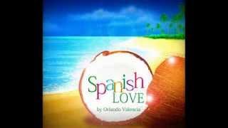 SPANISH LOVE ~ Orlando Valencia