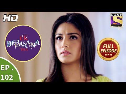 Ek Deewaana Tha - Ep 102 - Full Episode - 13th March, 2018