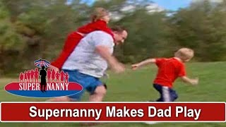 Supernanny Forces Dad To Play With Children   Supernanny