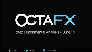 June 15 - OctaFX Forex Fundamental Analysis